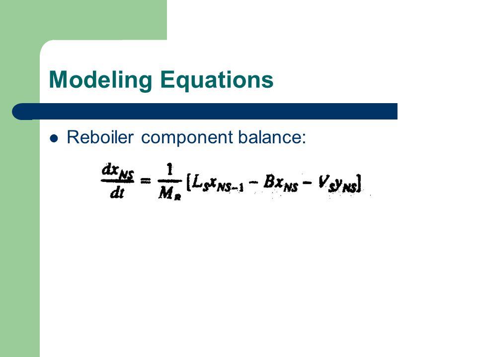 Modeling Equations Reboiler component balance: