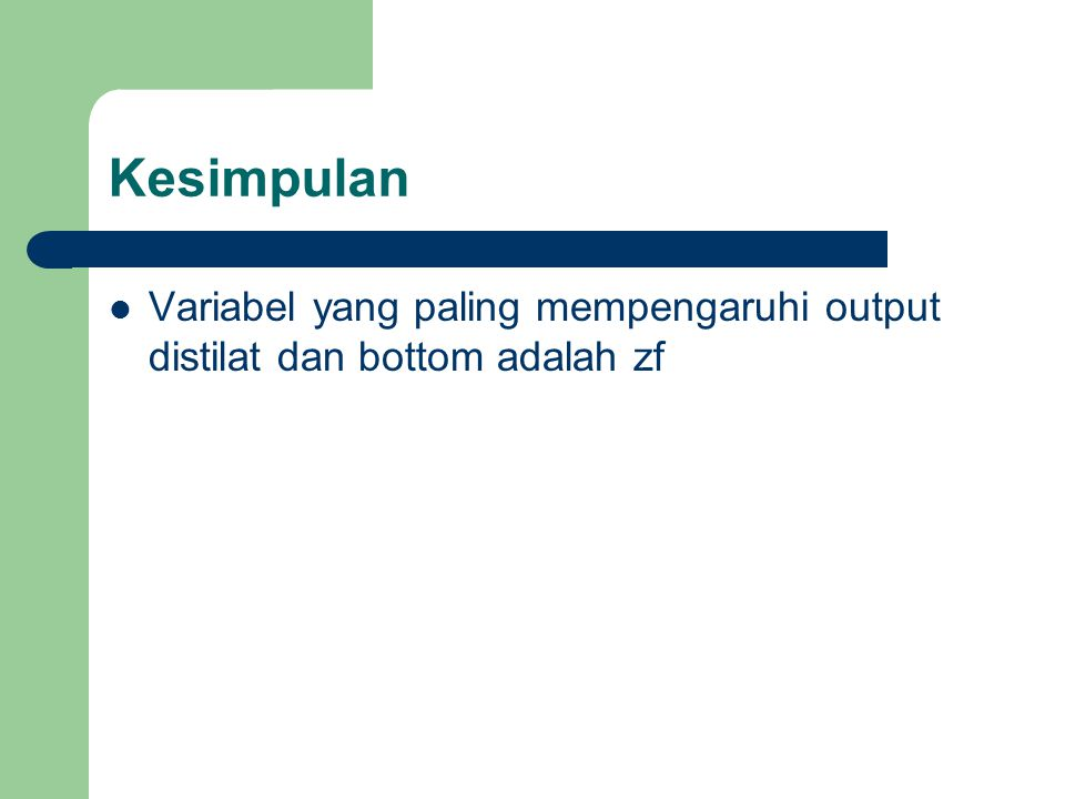 Kesimpulan Variabel yang paling mempengaruhi output distilat dan bottom adalah zf