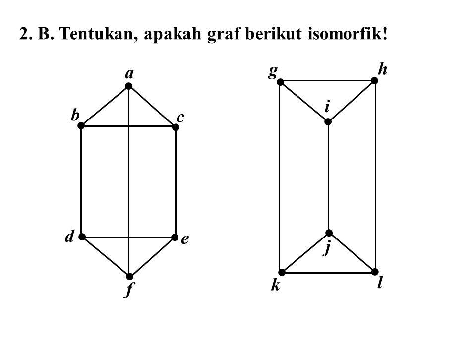 2. B. Tentukan, apakah graf berikut isomorfik! d g h a f e c b i l j k