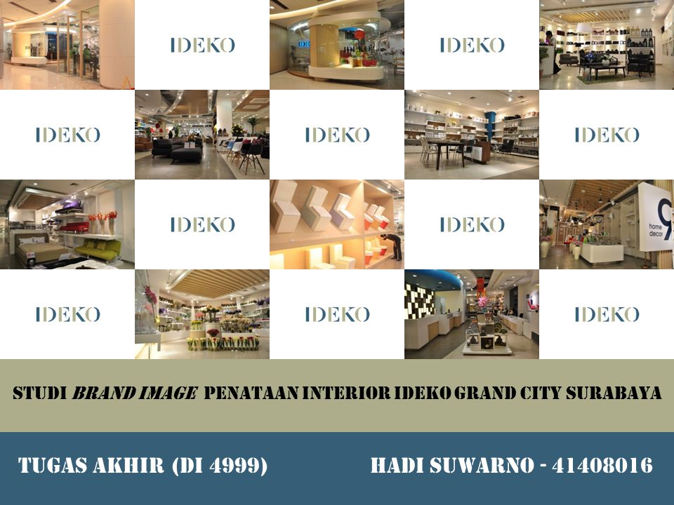 STUDI BRAND IMAGE PENATAAN INTERIOR IDEKO GRAND CITY SURABAYA HADI SUWARNO - 41408016TUGAS AKHIR (DI 4999)