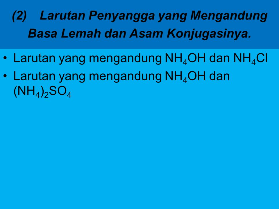 (2)Larutan Penyangga yang Mengandung Basa Lemah dan Asam Konjugasinya. Larutan yang mengandung NH 4 OH dan NH 4 Cl Larutan yang mengandung NH 4 OH dan