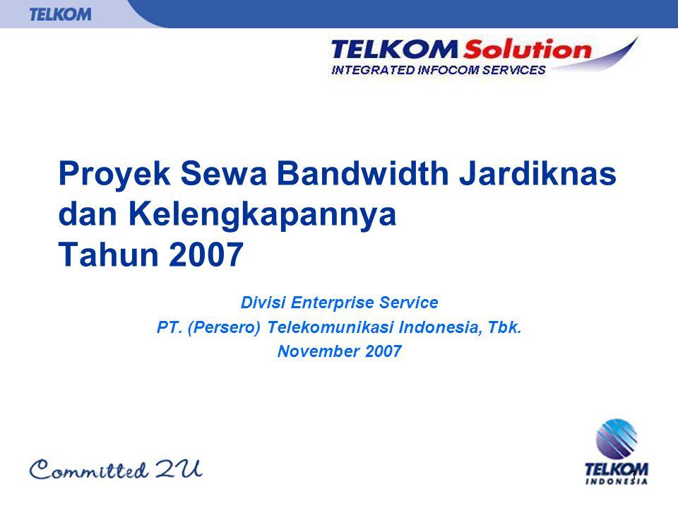 1 Proyek Sewa Bandwidth Jardiknas dan Kelengkapannya Tahun 2007 Divisi Enterprise Service PT. (Persero) Telekomunikasi Indonesia, Tbk. November 2007