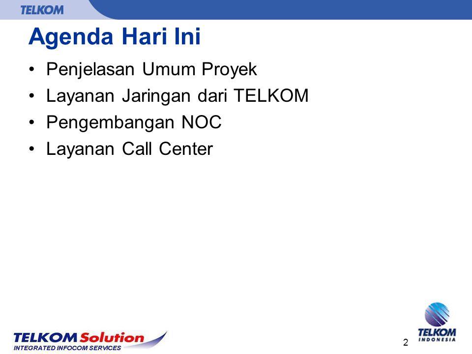 2 Agenda Hari Ini Penjelasan Umum Proyek Layanan Jaringan dari TELKOM Pengembangan NOC Layanan Call Center
