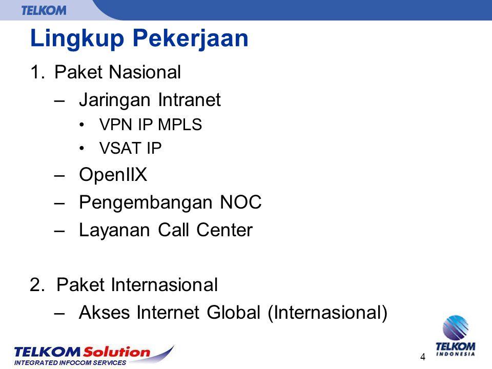 4 Lingkup Pekerjaan 1.Paket Nasional –Jaringan Intranet VPN IP MPLS VSAT IP –OpenIIX –Pengembangan NOC –Layanan Call Center 2. Paket Internasional –Ak