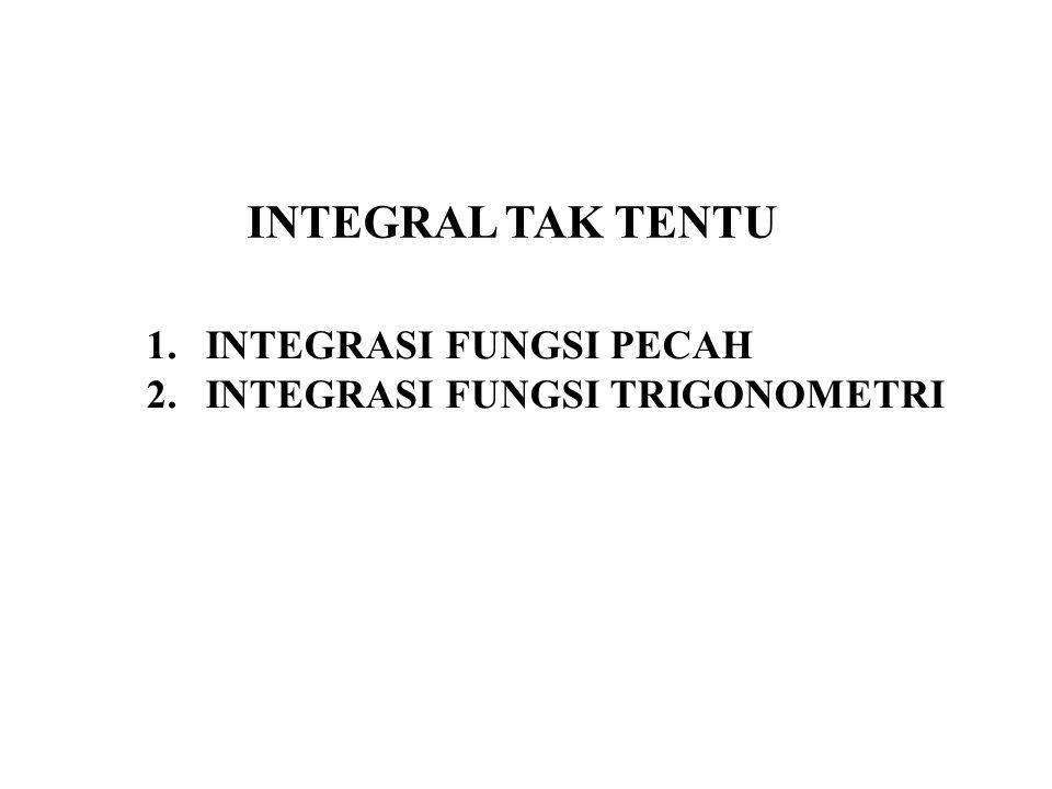 INTEGRAL TAK TENTU 1.INTEGRASI FUNGSI PECAH 2.INTEGRASI FUNGSI TRIGONOMETRI