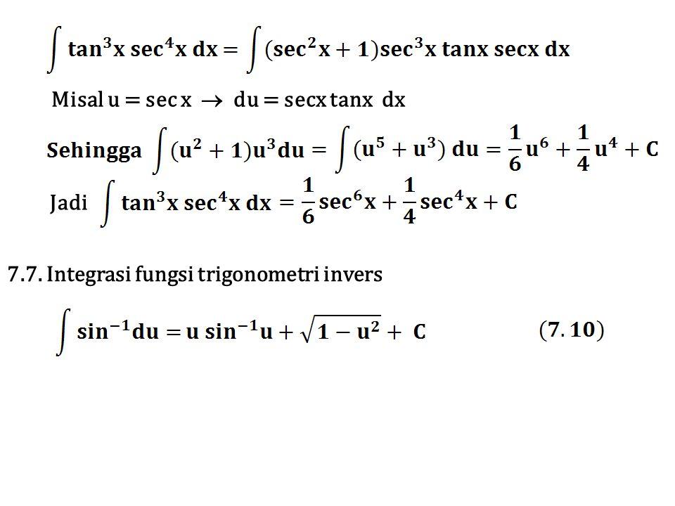 Misal u = sec x  du = secx tanx dx Jadi 7.7. Integrasi fungsi trigonometri invers