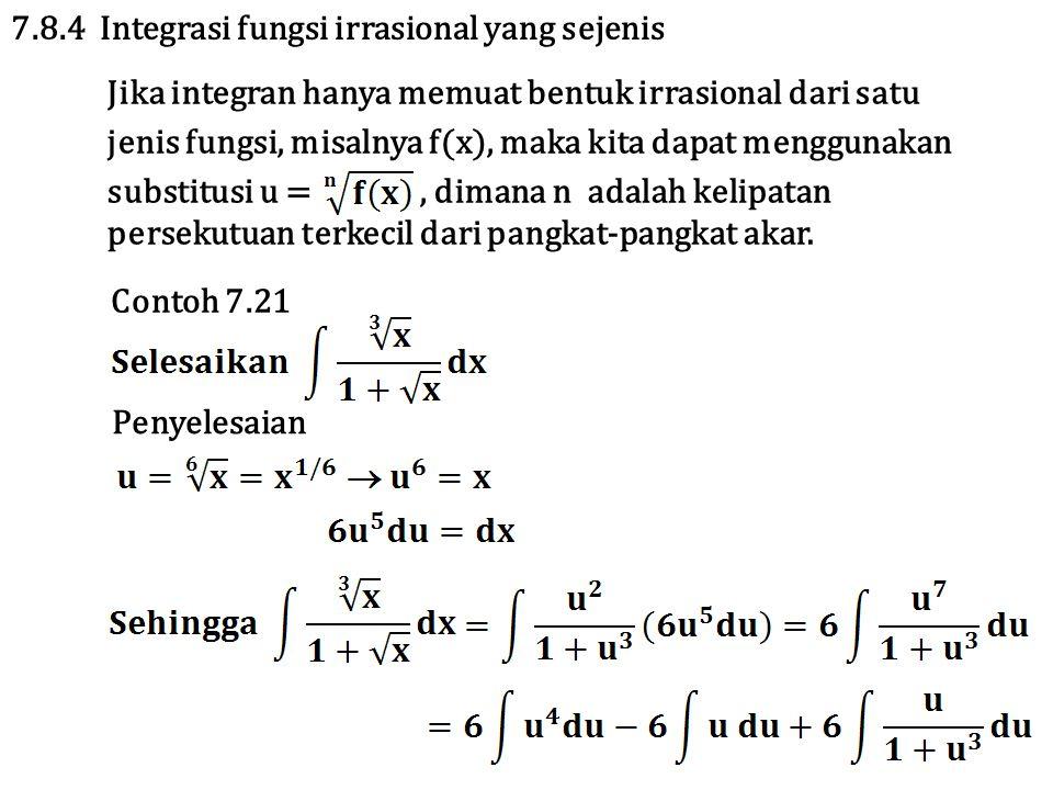 Jika integran hanya memuat bentuk irrasional dari satu jenis fungsi, misalnya f(x), maka kita dapat menggunakan substitusi u =, dimana n adalah kelipatan persekutuan terkecil dari pangkat-pangkat akar.