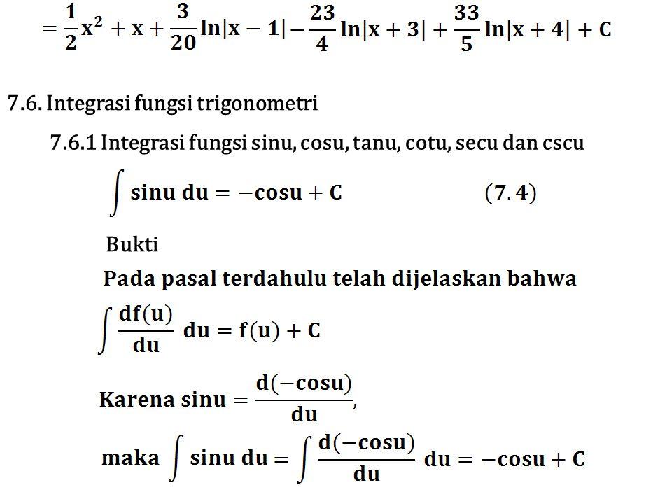 7.6.3 Integrasi fungsi trigonometri sin m u cos n u Untuk menyelesaikan integral yang mengandung integran sin m u cos n u berikut diberikan langkah- langkah penyelesaian.