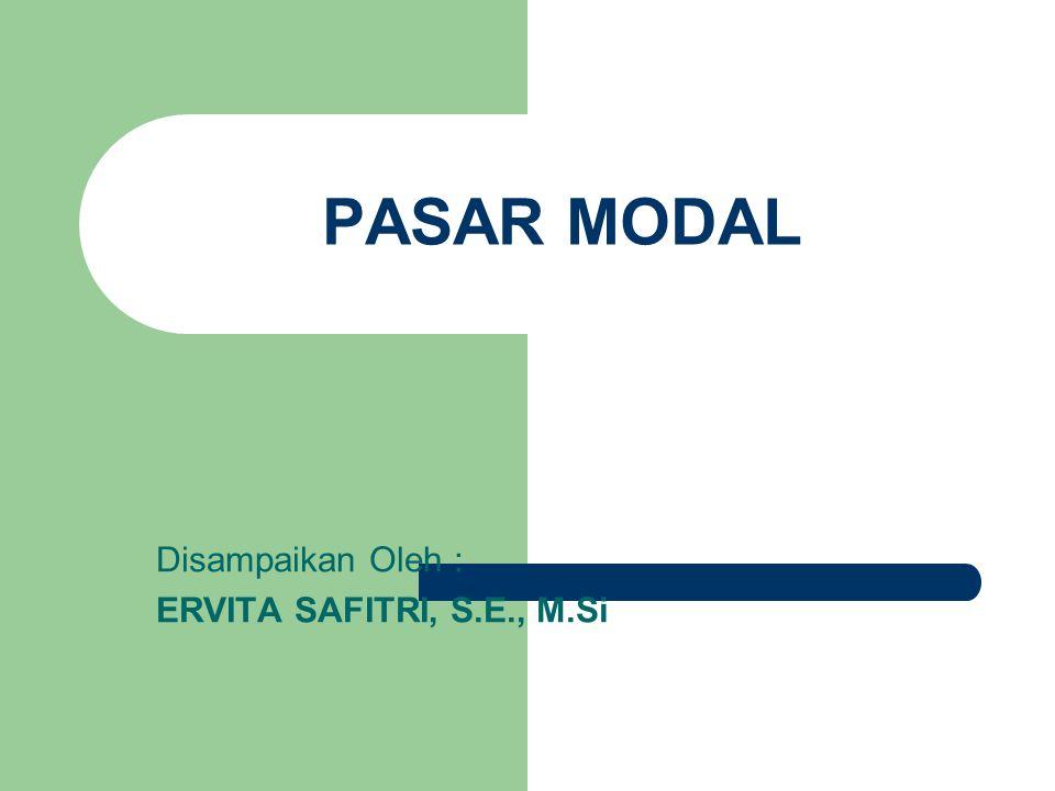 PASAR MODAL Disampaikan Oleh : ERVITA SAFITRI, S.E., M.Si