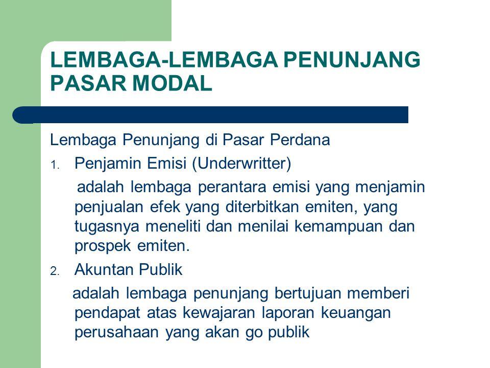 LEMBAGA-LEMBAGA PENUNJANG PASAR MODAL Lembaga Penunjang di Pasar Perdana 1. Penjamin Emisi (Underwritter) adalah lembaga perantara emisi yang menjamin
