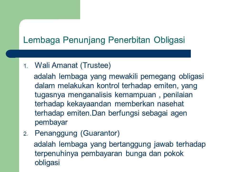 Lembaga Penunjang Penerbitan Obligasi 1. Wali Amanat (Trustee) adalah lembaga yang mewakili pemegang obligasi dalam melakukan kontrol terhadap emiten,