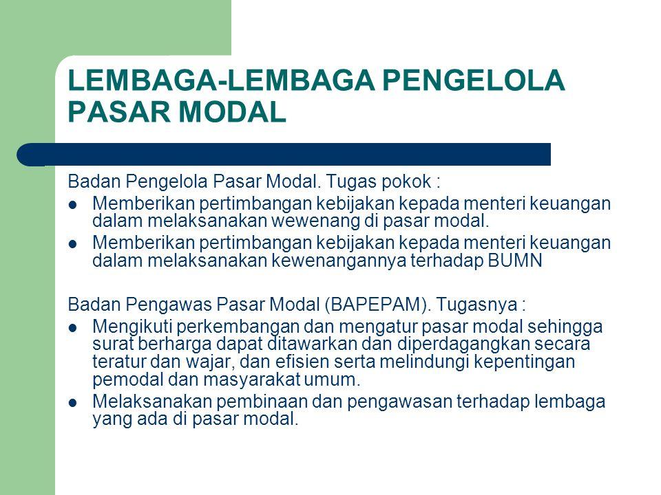 LEMBAGA-LEMBAGA PENGELOLA PASAR MODAL Badan Pengelola Pasar Modal. Tugas pokok : Memberikan pertimbangan kebijakan kepada menteri keuangan dalam melak
