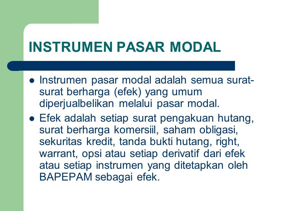 INSTRUMEN PASAR MODAL Instrumen pasar modal adalah semua surat- surat berharga (efek) yang umum diperjualbelikan melalui pasar modal. Efek adalah seti