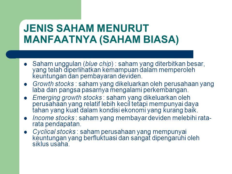 JENIS SAHAM MENURUT MANFAATNYA (SAHAM BIASA) Saham unggulan (blue chip) : saham yang diterbitkan besar, yang telah diperlihatkan kemampuan dalam mempe