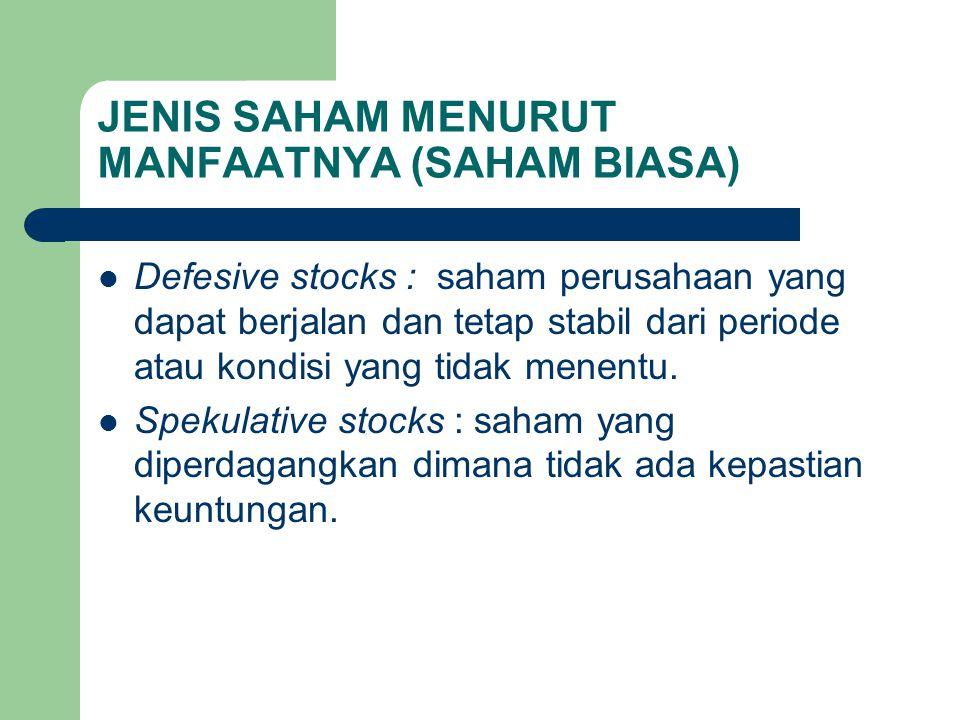 JENIS SAHAM MENURUT MANFAATNYA (SAHAM BIASA) Defesive stocks : saham perusahaan yang dapat berjalan dan tetap stabil dari periode atau kondisi yang ti
