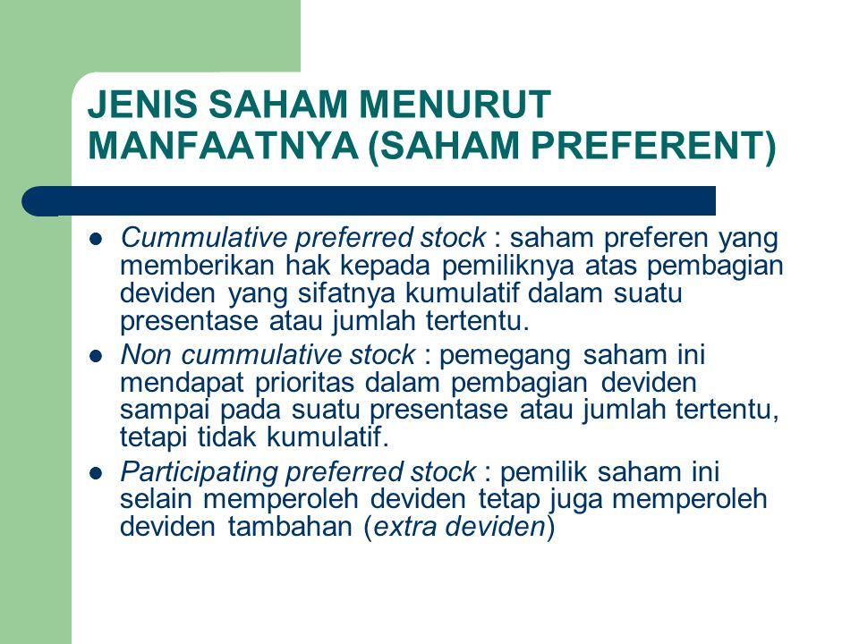 JENIS SAHAM MENURUT MANFAATNYA (SAHAM PREFERENT) Cummulative preferred stock : saham preferen yang memberikan hak kepada pemiliknya atas pembagian dev