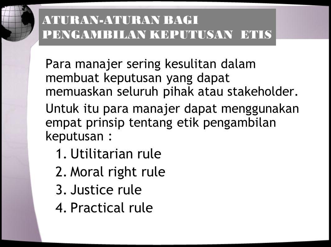 UTILITARIAN RULE Suatu keputusan yang etis adalah suatu keputusan yang menghasilkan yang terbaik bagi sejumlah orang-orang yang terbaik.