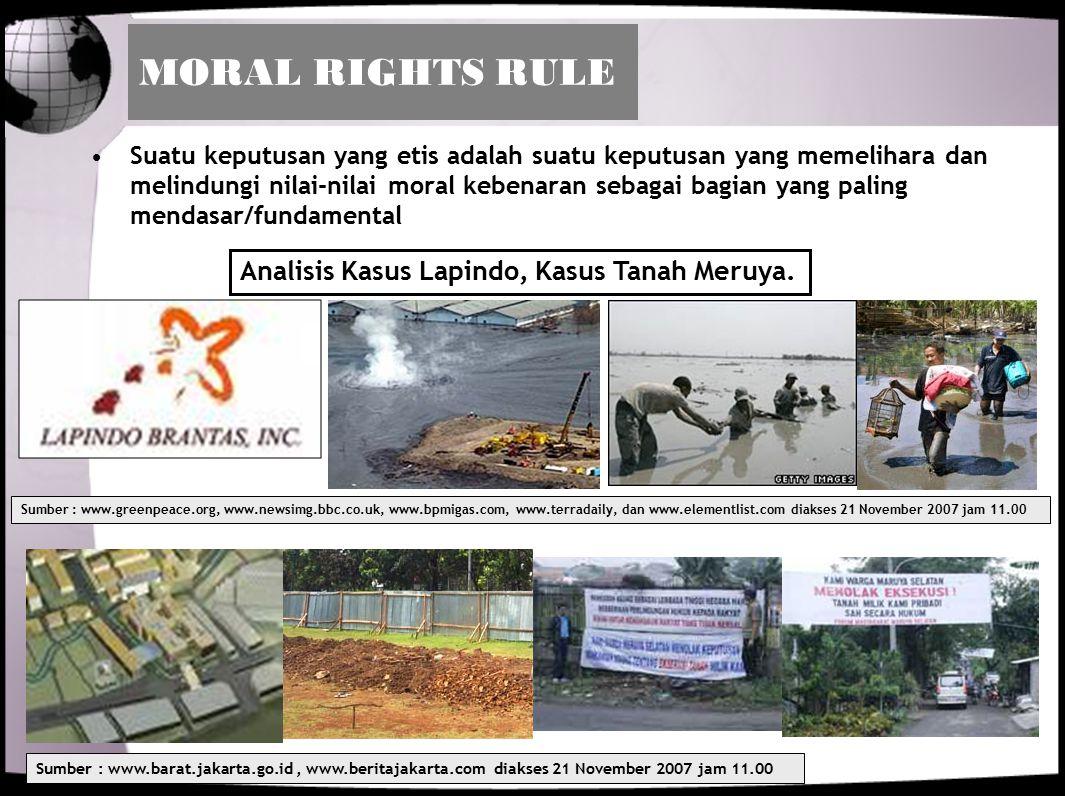 JUSTICE RULE Suatu keputusan yang etis adalah keputusan yang menebarkan manfaat diantara orang-orang maupun kelompok-kelompok secara fair, adil dan bijaksana.
