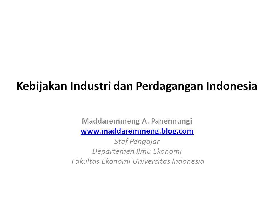 Kebijakan Industri dan Perdagangan Indonesia Maddaremmeng A. Panennungi www.maddaremmeng.blog.com Staf Pengajar Departemen Ilmu Ekonomi Fakultas Ekono