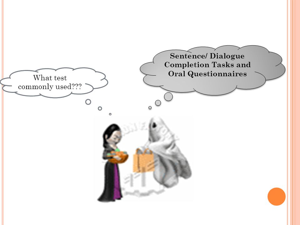 What test commonly used??? Sentence/ Dialogue Completion Tasks and Oral Questionnaires