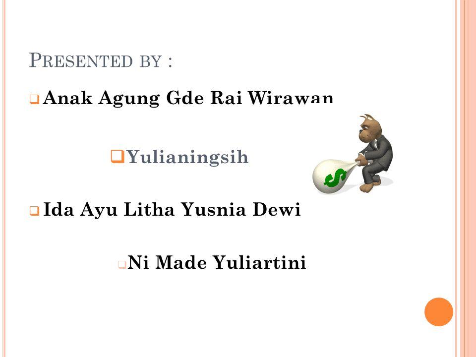 P RESENTED BY :  Anak Agung Gde Rai Wirawan  Yulianingsih  Ida Ayu Litha Yusnia Dewi  Ni Made Yuliartini
