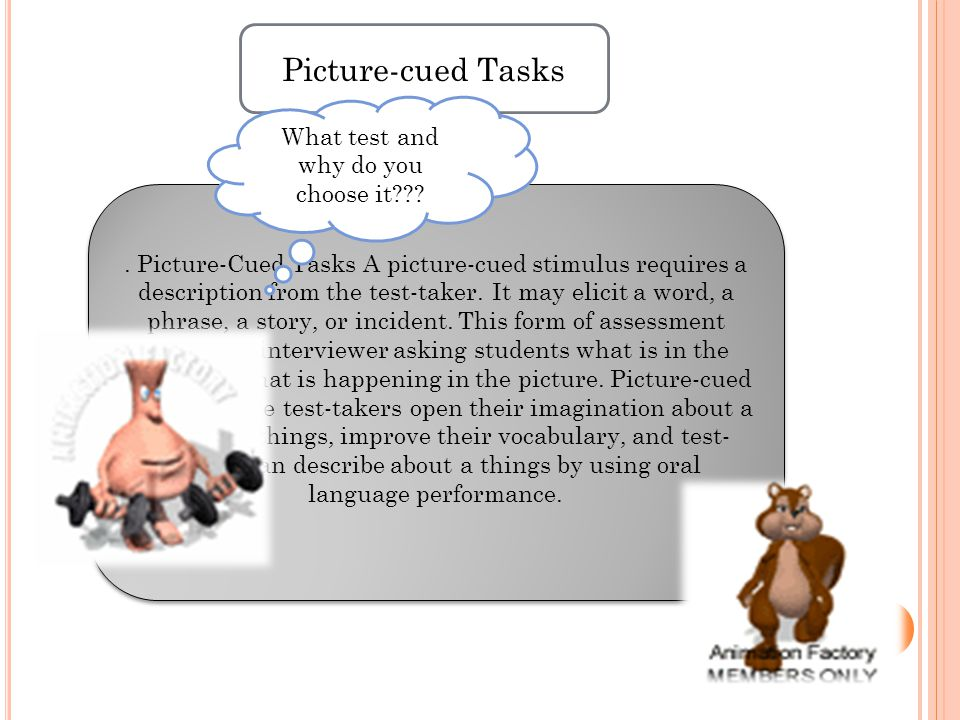 Picture-cued Tasks. Picture-Cued Tasks A picture-cued stimulus requires a description from the test-taker. It may elicit a word, a phrase, a story, or