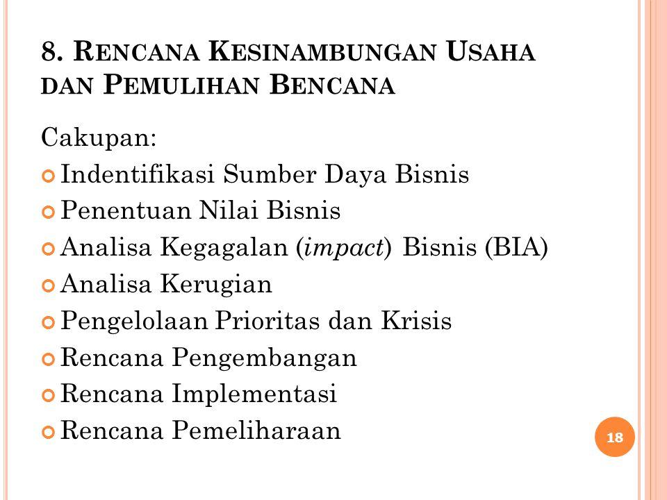 8. R ENCANA K ESINAMBUNGAN U SAHA DAN P EMULIHAN B ENCANA Cakupan: Indentifikasi Sumber Daya Bisnis Penentuan Nilai Bisnis Analisa Kegagalan ( impact
