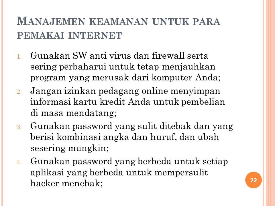 M ANAJEMEN KEAMANAN UNTUK PARA PEMAKAI INTERNET 1. Gunakan SW anti virus dan firewall serta sering perbaharui untuk tetap menjauhkan program yang meru