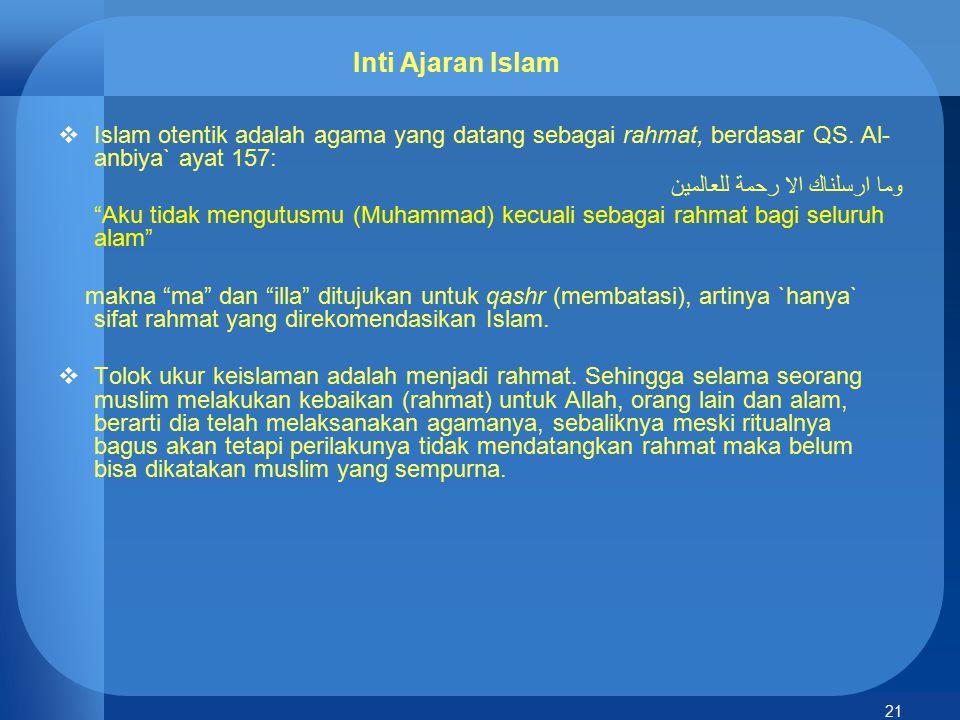 """21 Inti Ajaran Islam  Islam otentik adalah agama yang datang sebagai rahmat, berdasar QS. Al- anbiya` ayat 157: وما ارسلناك الا رحمة للعالمين """"Aku ti"""
