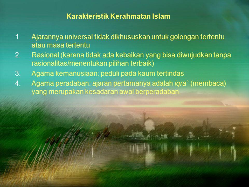 22 Karakteristik Kerahmatan Islam 1.Ajarannya universal tidak dikhususkan untuk golongan tertentu atau masa tertentu 2.Rasional (karena tidak ada keba