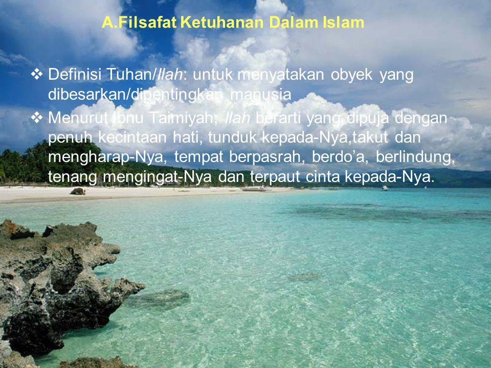 25 A.Filsafat Ketuhanan Dalam Islam  Definisi Tuhan/Ilah: untuk menyatakan obyek yang dibesarkan/dipentingkan manusia  Menurut Ibnu Taimiyah, Ilah b