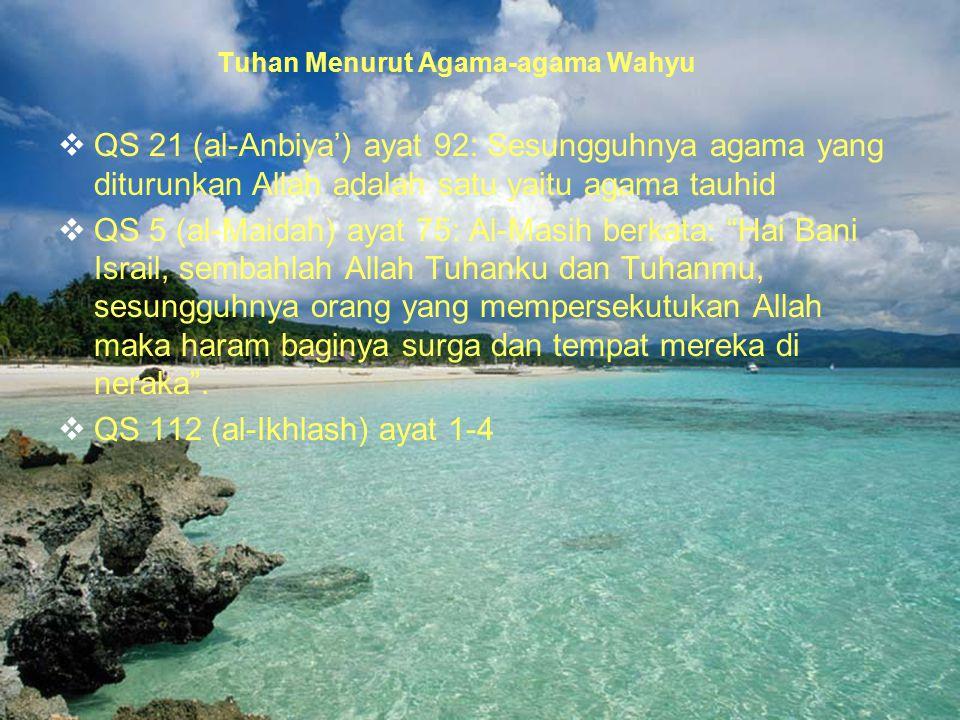 28 Tuhan Menurut Agama-agama Wahyu  QS 21 (al-Anbiya') ayat 92: Sesungguhnya agama yang diturunkan Allah adalah satu yaitu agama tauhid  QS 5 (al-Ma