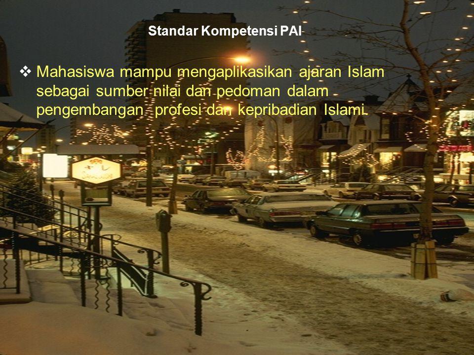 3 Standar Kompetensi PAI  Mahasiswa mampu mengaplikasikan ajaran Islam sebagai sumber nilai dan pedoman dalam pengembangan profesi dan kepribadian Is