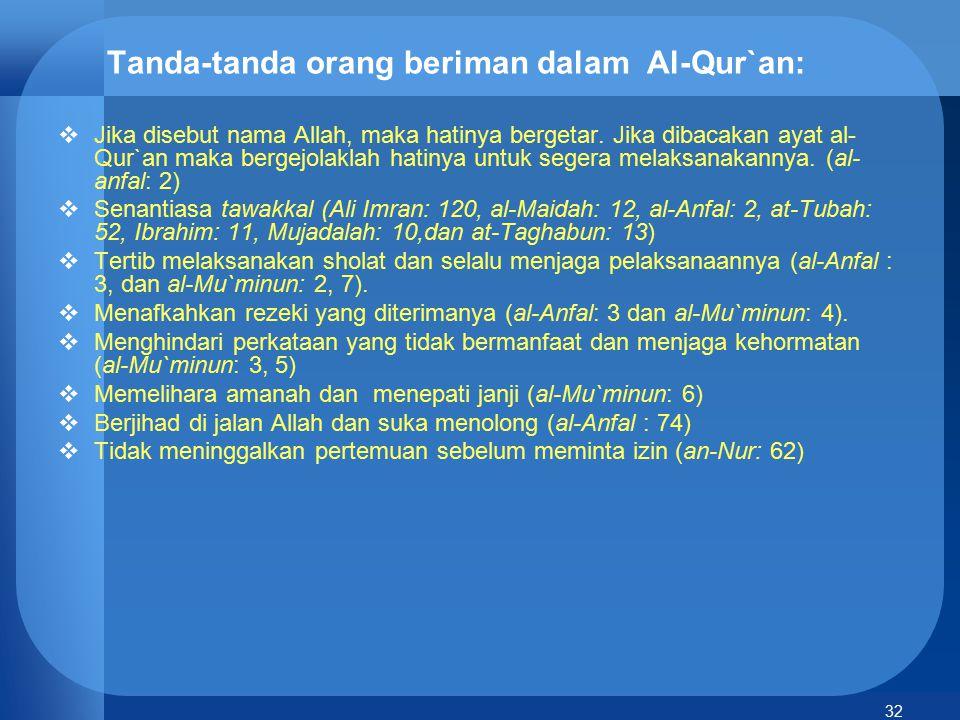 32 Tanda-tanda orang beriman dalam Al-Qur`an:  Jika disebut nama Allah, maka hatinya bergetar. Jika dibacakan ayat al- Qur`an maka bergejolaklah hati