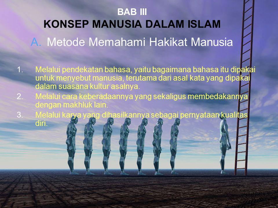 36 BAB III KONSEP MANUSIA DALAM ISLAM A.Metode Memahami Hakikat Manusia 1.Melalui pendekatan bahasa, yaitu bagaimana bahasa itu dipakai untuk menyebut