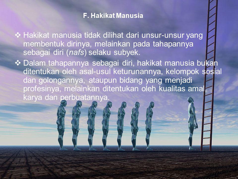 41 F. Hakikat Manusia  Hakikat manusia tidak dilihat dari unsur-unsur yang membentuk dirinya, melainkan pada tahapannya sebagai diri (nafs) selaku su