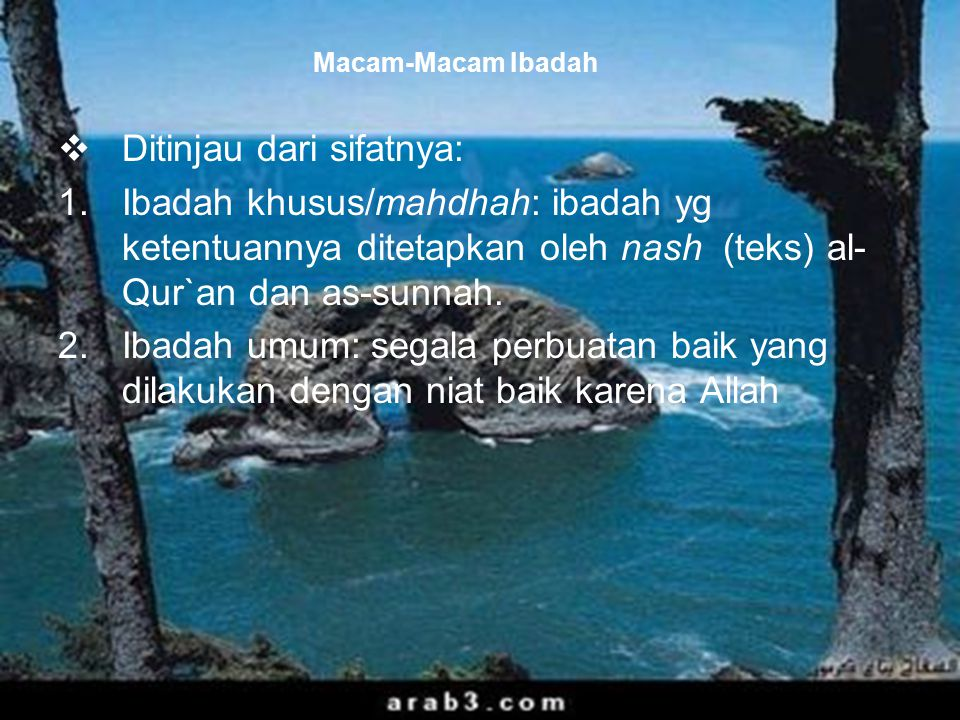 46 Macam-Macam Ibadah  Ditinjau dari sifatnya: 1.Ibadah khusus/mahdhah: ibadah yg ketentuannya ditetapkan oleh nash (teks) al- Qur`an dan as-sunnah.