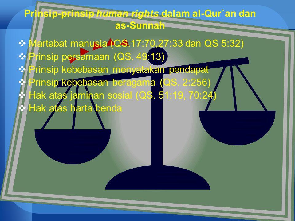 60 Prinsip-prinsip human rights dalam al-Qur`an dan as-Sunnah  Martabat manusia (QS.17:70,27:33 dan QS 5:32)  Prinsip persamaan (QS. 49:13)  Prinsi
