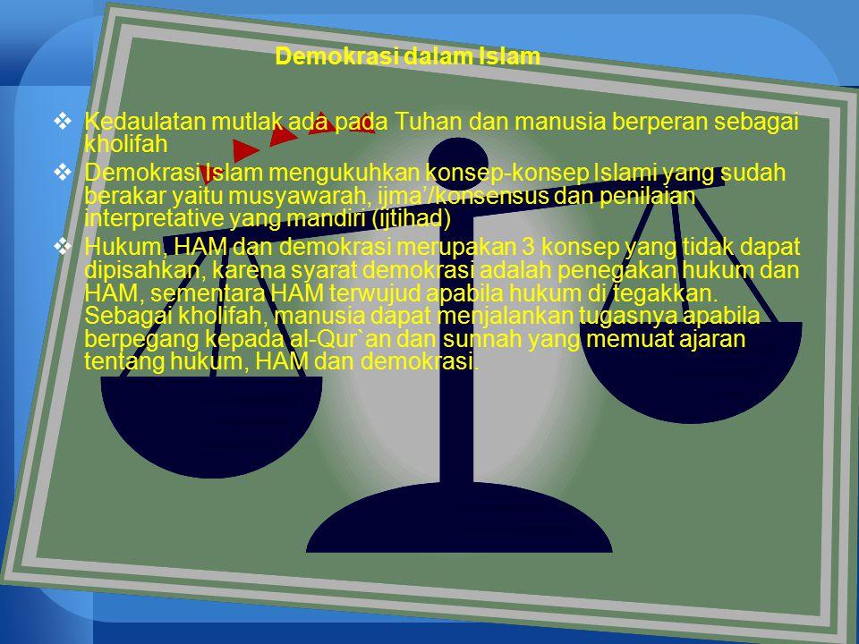 61 Demokrasi dalam Islam  Kedaulatan mutlak ada pada Tuhan dan manusia berperan sebagai kholifah  Demokrasi Islam mengukuhkan konsep-konsep Islami y