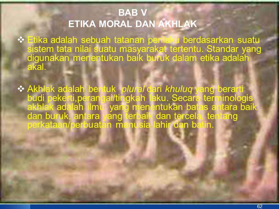 62 BAB V ETIKA MORAL DAN AKHLAK  Etika adalah sebuah tatanan perilaku berdasarkan suatu sistem tata nilai suatu masyarakat tertentu. Standar yang dig