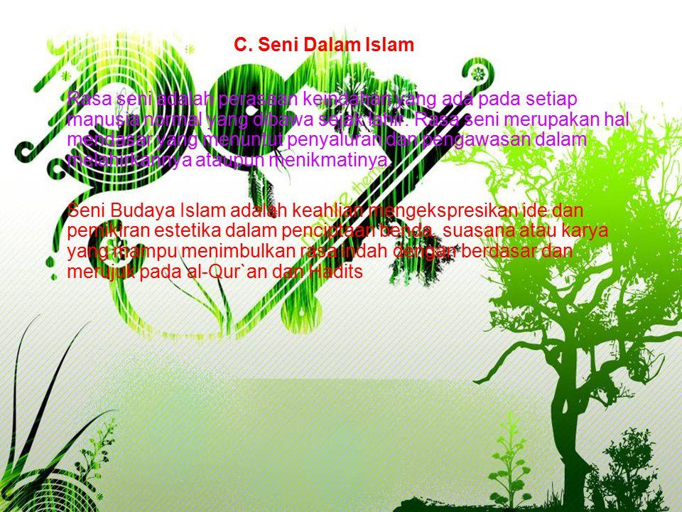 71 C. Seni Dalam Islam  Rasa seni adalah perasaan keindahan yang ada pada setiap manusia normal yang dibawa sejak lahir. Rasa seni merupakan hal mend