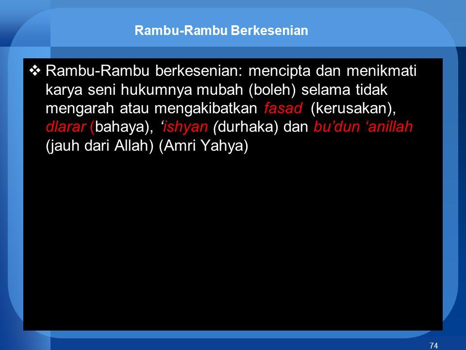 74 Rambu-Rambu Berkesenian  Rambu-Rambu berkesenian: mencipta dan menikmati karya seni hukumnya mubah (boleh) selama tidak mengarah atau mengakibatka
