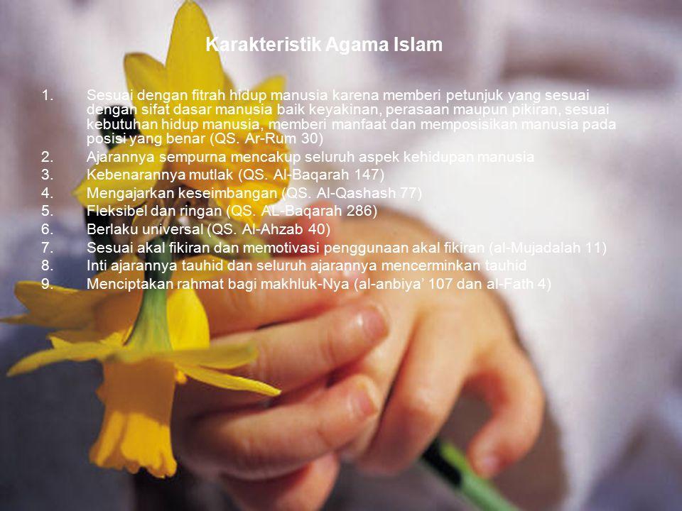 84 Karakteristik Agama Islam 1.Sesuai dengan fitrah hidup manusia karena memberi petunjuk yang sesuai dengan sifat dasar manusia baik keyakinan, peras