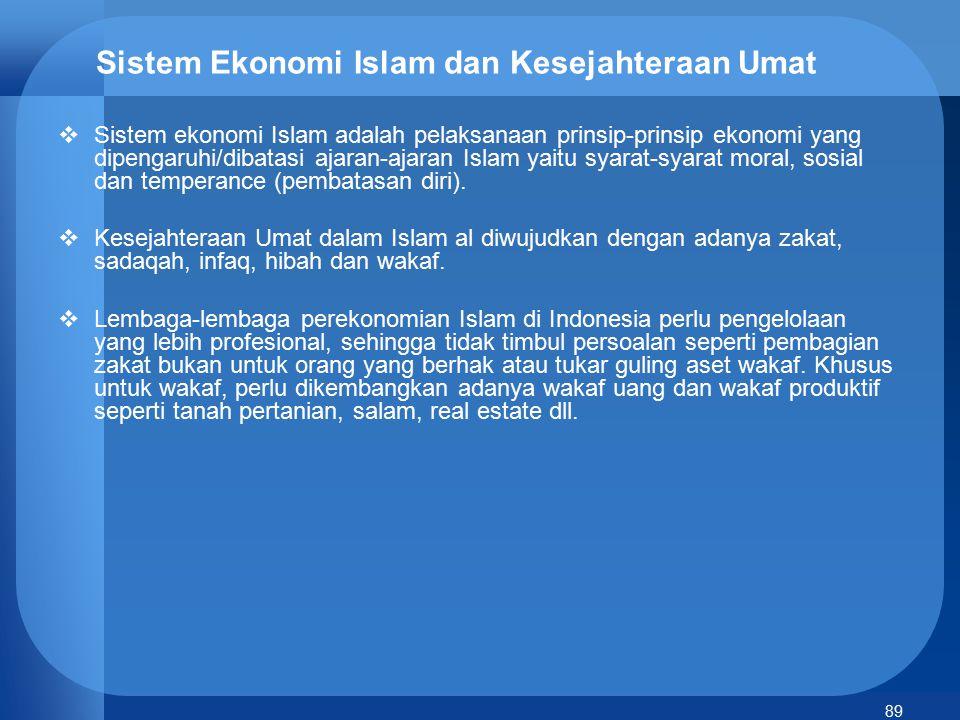 89 Sistem Ekonomi Islam dan Kesejahteraan Umat  Sistem ekonomi Islam adalah pelaksanaan prinsip-prinsip ekonomi yang dipengaruhi/dibatasi ajaran-ajar