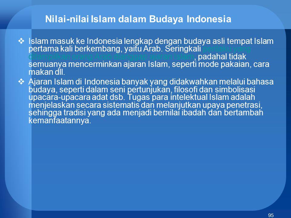 95 Nilai-nilai Islam dalam Budaya Indonesia  Islam masuk ke Indonesia lengkap dengan budaya asli tempat Islam pertama kali berkembang, yaitu Arab. Se