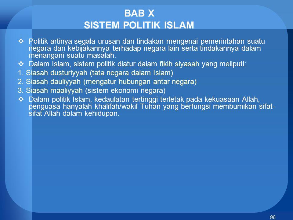 96 BAB X SISTEM POLITIK ISLAM  Politik artinya segala urusan dan tindakan mengenai pemerintahan suatu negara dan kebijakannya terhadap negara lain se