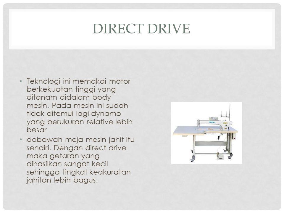 DIRECT DRIVE Teknologi ini memakai motor berkekuatan tinggi yang ditanam didalam body mesin.