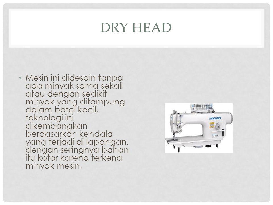 DRY HEAD Mesin ini didesain tanpa ada minyak sama sekali atau dengan sedikit minyak yang ditampung dalam botol kecil.