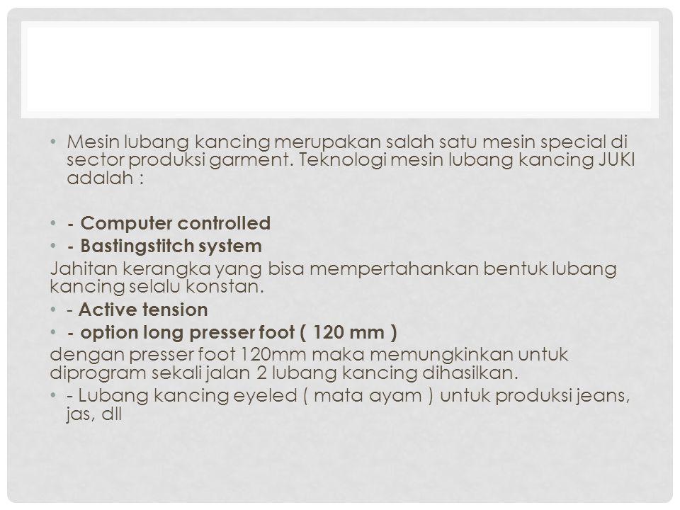 Mesin lubang kancing merupakan salah satu mesin special di sector produksi garment.