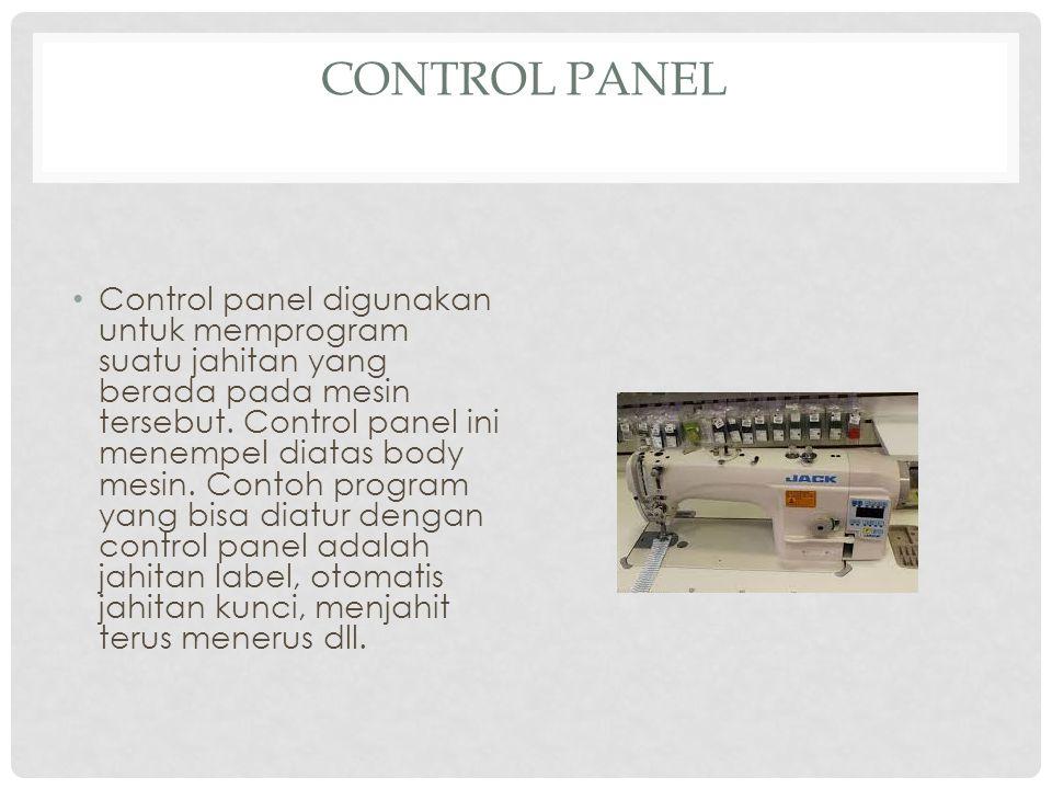 CONTROL PANEL Control panel digunakan untuk memprogram suatu jahitan yang berada pada mesin tersebut. Control panel ini menempel diatas body mesin. Co
